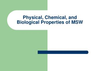 Physical, Chemical, and Biological Properties of MSW