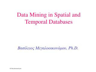 Data Mining in Spatial and Temporal Databases