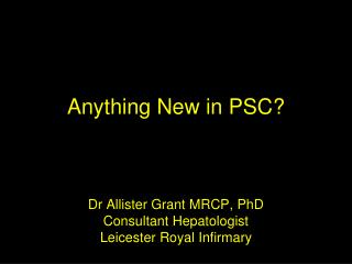 Dr Allister Grant MRCP, PhD Consultant Hepatologist Leicester Royal Infirmary