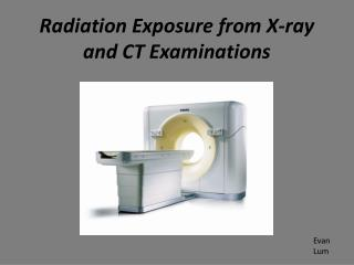 Radiation Exposure from X-ray and CT Examinations