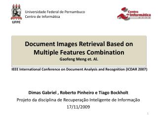 Document Images Retrieval Based on Multiple Features Combination Gaofeng Meng et. Al.