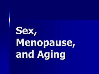 Sex, Menopause, and Aging