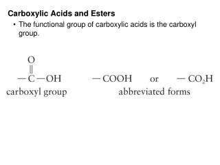 Carboxylic Acids and Esters The functional group of carboxylic acids is the carboxyl group.