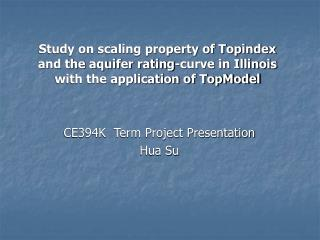 Study on scaling property of Topindex and the aquifer rating-curve in Illinois with the application of TopModel  CE394K