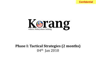 Phase I: Tactical Strategies (2 months) 04 th Jan 2010