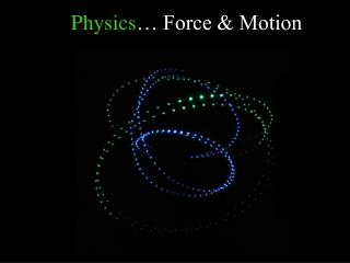 Physics … Force & Motion