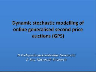 Dynamic stochastic modelling of online generalised second price auctions (GPS)