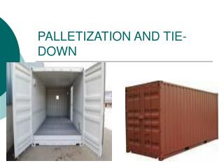 PALLETIZATION AND TIE-DOWN
