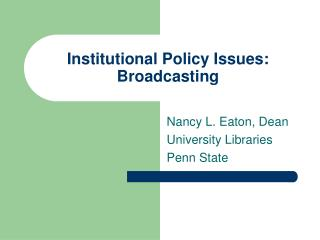 Institutional Policy Issues:  Broadcasting