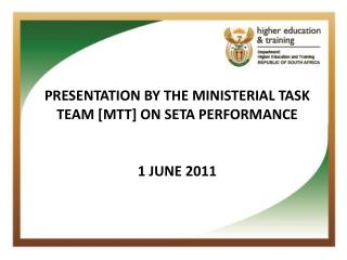 PRESENTATION BY THE MINISTERIAL TASK TEAM [MTT] ON SETA PERFORMANCE 1 JUNE 2011