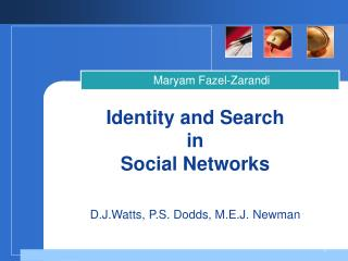 Identity and Search in Social Networks D.J.Watts, P.S. Dodds, M.E.J. Newman