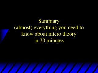 Summary  (almost) everything you need to know about micro theory  in 30 minutes
