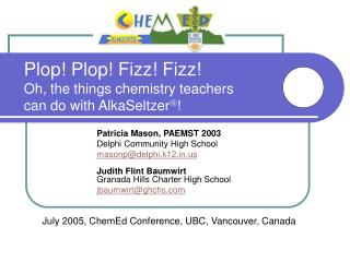 Plop! Plop! Fizz! Fizz! Oh, the things chemistry teachers can do with AlkaSeltzer  !