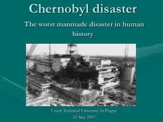 Chernobyl disaster The worst manmade disaster in human history