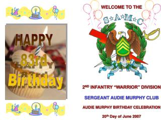 "WELCOME TO THE 2 ND  INFANTRY ""WARRIOR"" DIVISION SERGEANT AUDIE MURPHY CLUB AUDIE MURPHY BIRTHDAY CELEBRATION 20 th"