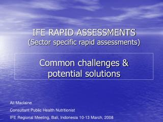 IFE RAPID ASSESSMENTS Sector specific rapid assessments  Common challenges   potential solutions