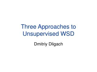 Three Approaches to Unsupervised WSD