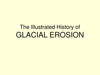 The Illustrated History of GLACIAL EROSION