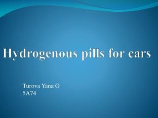 Hydrogenous pills for cars