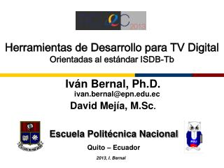 Iv á n Bernal , Ph.D. ivan.bernal@epn.ec David Mejía, M.Sc .