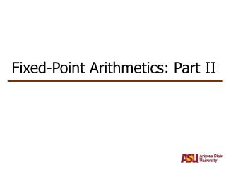Fixed-Point Arithmetics: Part II