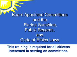 Board Appointed Committees and the  Florida Sunshine,  Public Records,  and  Code of Ethics Laws