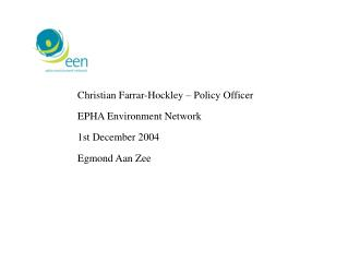 Christian Farrar-Hockley – Policy Officer EPHA Environment Network 1st December 2004