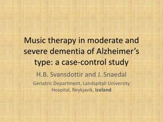 Music therapy in moderate and severe dementia of Alzheimer s type: a case-control study