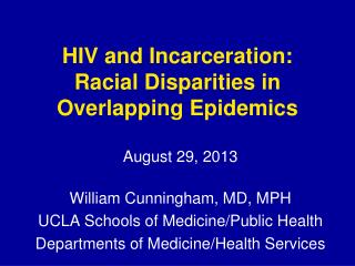 HIV and Incarceration:  Racial Disparities in  Overlapping Epidemics