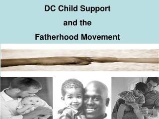 DC Child Support   and the  Fatherhood Movement
