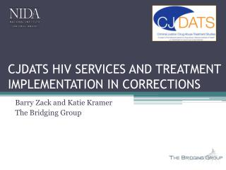 CJDATS HIV SERVICES AND TREATMENT IMPLEMENTATION IN CORRECTIONS