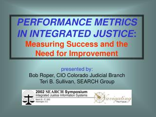 PERFORMANCE METRICS IN INTEGRATED JUSTICE : Measuring Success and the Need for Improvement
