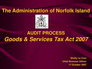The Administration of Norfolk Island AUDIT PROCESS Goods & Services Tax Act 2007