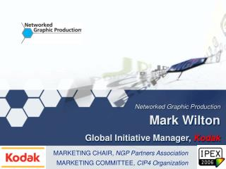 Networked Graphic Production Mark Wilton  Global Initiative Manager,  Kodak