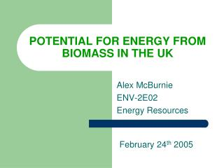 POTENTIAL FOR ENERGY FROM BIOMASS IN THE UK