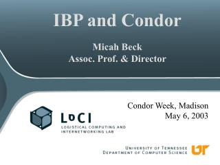 IBP and Condor Micah Beck Assoc. Prof. & Director