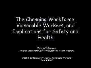 The Changing Workforce, Vulnerable Workers, and Implications for Safety and Health