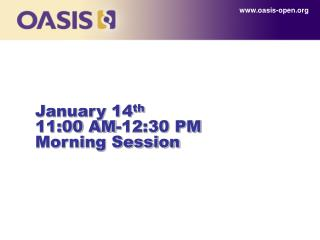 January 14 th 11:00 AM-12:30 PM Morning Session