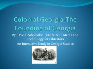 Colonial Georgia-The Founding of Georgia