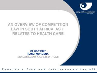 AN OVERVIEW OF COMPETITION LAW IN SOUTH AFRICA, AS IT RELATES TO HEALTH CARE 23  JULY 2007