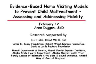 February 12 Anne Duggan, ScD Research Supported by: NIH, CDC, HRSA MCHB, ACF