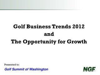 Golf Business Trends 2012 and  The Opportunity for Growth