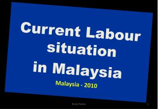 Current Labour situation  in Malaysia Malaysia - 2010