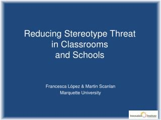 Reducing Stereotype Threat in Classrooms and Schools