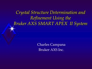 Crystal Structure Determination and Refinement Using the Bruker AXS SMART APEX II System