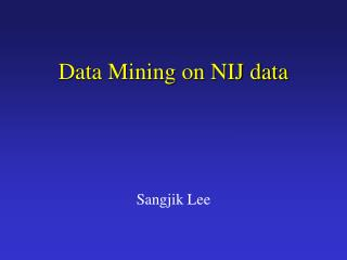 Data Mining on NIJ data