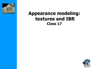 Appearance modeling:  textures and IBR  Class 17