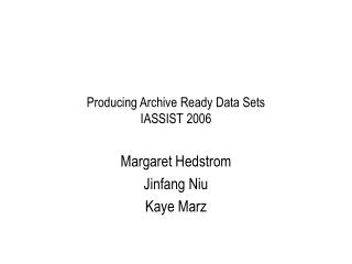 Producing Archive Ready Data Sets IASSIST 2006
