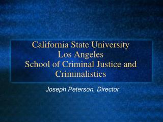 California State University  Los Angeles School of Criminal Justice and Criminalistics