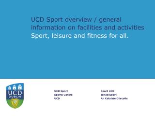 UCD Sport overview / general information on facilities and activities